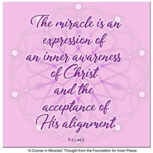 """graphic (ACIM Weekly Thought): """"The miracle is an expression of an inner awareness of Christ and acceptance of His alignment."""" T-1.I.44:1"""