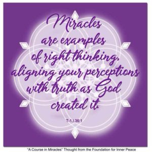 """graphic (ACIM Weekly Thought): """"Miracles are examples of right thinking, aligning your perceptions with truth as God created it."""" T-1.I.36:1"""