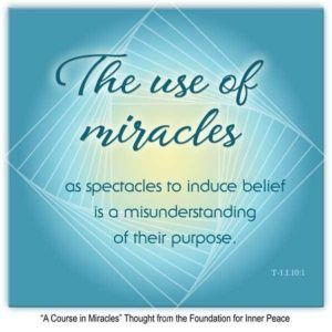 """graphic (ACIM Weekly Thought): """"The use of miracles as spectacles to induce belief is a misunderstanding of their purpose."""" T-1.I.10:1"""