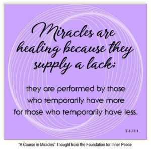 """graphic (ACIM Weekly Thought): """"Miracles are healing because they supply a lack; they are performed by those who temporarily have more for those who temporarily have less."""" T-1.I.8:1"""
