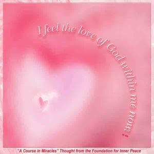 """graphic (ACIM Weekly Thought): """"I feel the love of God within me now."""" W-pI.189"""