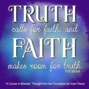 """graphic (ACIM Weekly Thought): """"Truth calls for faith, and faith makes room for truth."""" T-17.VII.9:4"""