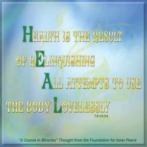 """graphic (ACIM Weekly Thought): """"Health is the result of relinquishing all attempts to use the body lovelessly."""" T-8.VIII.9:9"""