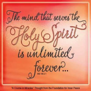 """graphic (ACIM Weekly Thought): """"The mind that serves the Holy Spirit is unlimited forever, in all ways, beyond the laws of time and space, unbound by any preconceptions, and with strength and power to do whatever it is asked."""" W-pI.199.2:1"""