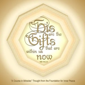 """graphic (ACIM Weekly Thought): """"His are the gifts that are within us now, for they are timeless."""" W-pI.104.2:4"""