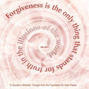 """graphic (ACIM Weekly Thought): """"Forgiveness is the only thing that stands for truth in the illusions of the world."""" W-pI.134.7:1"""