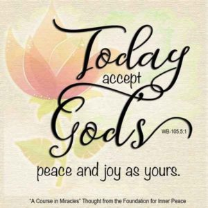 """graphic (ACIM Weekly Thought): """"Today accept God's peace and joy as yours."""" W-pI.105.5:1"""