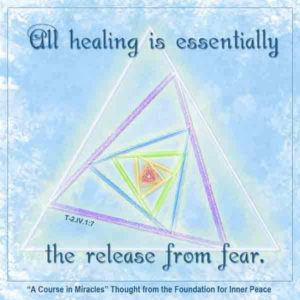 """graphic (ACIM Weekly Thought): """"All healing is essentially the release from fear."""" T-2.IV.1:7"""