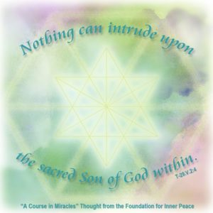 """graphic (ACIM Weekly Thought): """"The still infinity of endless peace surrounds you gently in its soft embrace, so strong and quiet, tranquil in the might of its Creator, nothing can intrude upon the sacred Son of God within."""" T-29.V.2:4"""