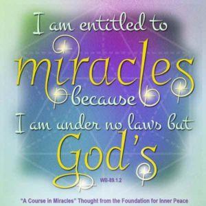 """graphic (ACIM Weekly Thought): """"I am entitled to miracles because I am under no laws but God's."""" W-pI.89.1:2"""