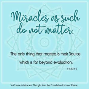 """graphic (ACIM Weekly Thought): """"Miracles as such do not matter. The only thing that matters is their Source, which is far beyond evaluation."""" T-1.I.2:1-2"""