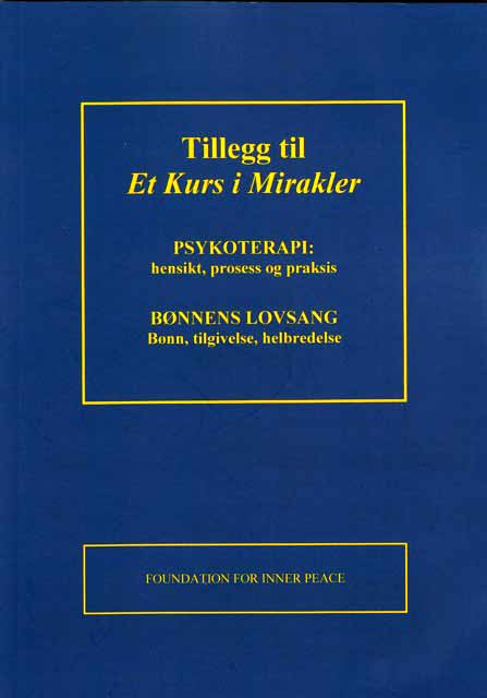 Norwegian booklet: Psykoterapi: hensikt, prosess og praksis + Bønnens lovsang: Bønn, tilgivelse, helbredelse (Psychotherapy: Purpose, Process and Practice + The Song of Prayer: Prayer, Forgiveness, Healing) - supplements to A Course in Miracles