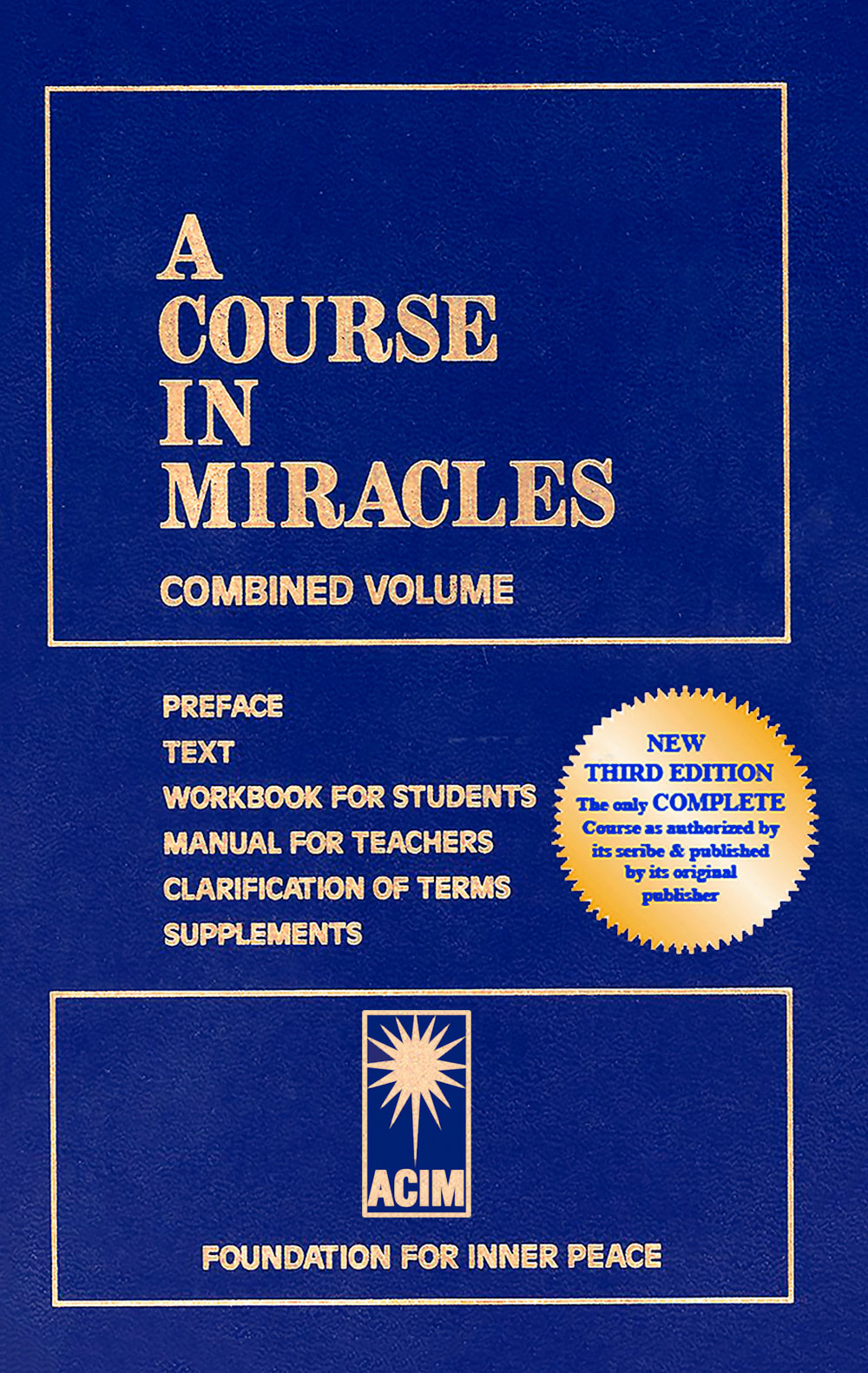 photo - book cover: A Course in Miracles (ACIM) - Combined Volume: Preface, Text, Workbook for Students, Manual for Teachers, Clarification of Terms, Supplements - Foundation for Inner Peace; New Third Edition: The only COMPLETE Course as authorized by its scribe & published by its original publisher: English book; front cover