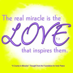 """graphic (ACIM Weekly Thought): """"The real miracle is the love that inspires them."""" T-1.I.3:2"""