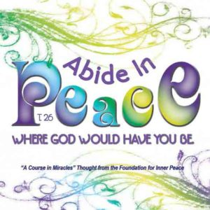 """graphic (ACIM Weekly Thought): """"Abide in peace where God would have you be."""" T.26.VI.19:1"""