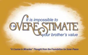 """graphic (ACIM Weekly Thought): """"It is impossible to overestimate your brother's value."""" T-20.V.3:1"""