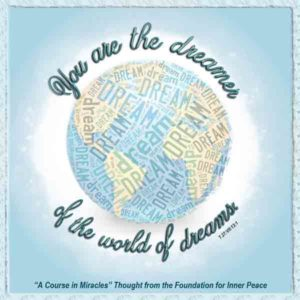 """graphic (ACIM Weekly Thought): """"You are the dreamer of the world of dreams."""" T-27.VII.13.1"""