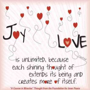 """graphic (ACIM Weekly Thought): """"Joy is unlimited, because each shining thought of love extends its being and creates more of itself."""" T-22.VI.14:8"""