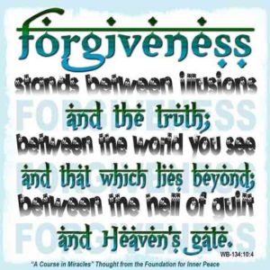 """graphic (ACIM Weekly Thought): """"Forgiveness stands between illusions and the truth; between the world you see and that which lies beyond; between the hell of guilt and Heaven's gate."""" W-pI.134.10:4"""