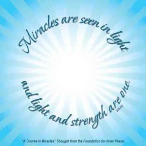 """graphic (ACIM Weekly Thought): """"Miracles are seen in light, and light and strength are one."""" W-pI.92"""