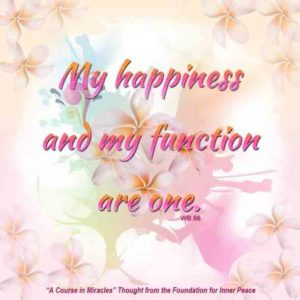 """graphic (ACIM Weekly Thought): """"My happiness and my function are one."""" W-pI.66"""