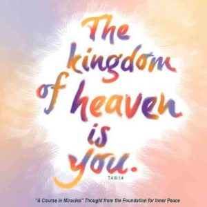 """graphic (ACIM Weekly Thought): """"The kingdom of heaven is you."""" T-4.III.1:4"""