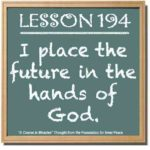 """graphic (ACIM Weekly Thought): """"I place the future in the Hands of God."""" W-pI.194"""