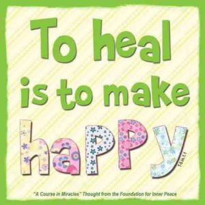 """graphic (ACIM Weekly Thought): """"To heal is to make happy."""" T-5.In.1:1"""
