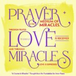 """graphic (ACIM Weekly Thought): """"Prayer is the medium of miracles. Through prayer love is received and through miracles love is expressed."""" T-1.I.11:1,3 Principle 11"""