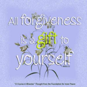 """graphic (ACIM Weekly Thought): """"That is why all forgiveness is a gift to yourself."""" W-pI.62.2:2"""