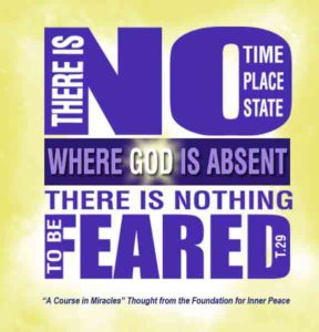 """graphic (ACIM Weekly Thought): """"There is no time, no place, no state where God is absent. There is nothing to be feared."""" T-29.I.1:1-2"""