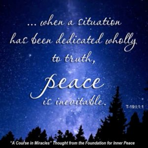 """graphic (ACIM Weekly Thought): """"We said before that when a situation has been dedicated wholly to truth, peace is inevitable."""" T-19.I.1:1"""