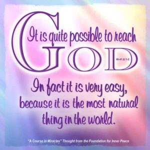"""graphic (ACIM Weekly Thought): """"It is quite possible to reach God. In fact it is very easy, because it is the most natural thing in the world."""" W-pI.41.8:1-2"""