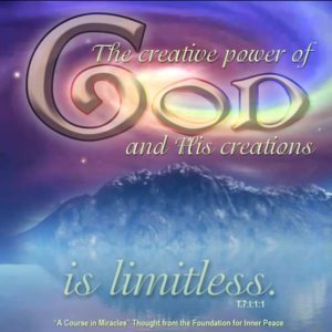 """graphic (ACIM Weekly Thought): """"The creative power of God and His creations is limitless, but they are not in reciprocal relationship."""" T-7.I.1:1"""
