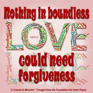 """graphic (ACIM Weekly Thought): """"Nothing in boundless love could need forgiveness."""" T-26.IV.1:3"""