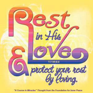 """graphic (ACIM Weekly Thought): """"Rest in His love and protect your rest by loving."""" T-7.VII.6:4"""