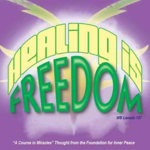 """graphic (ACIM Weekly Thought): """"Healing is freedom."""" W-pI.137.8:1"""