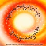 "graphic (ACIM Weekly Thought): ""Receive the thanks of God today, as you give thanks to Him."" W.pI-123.6:2"