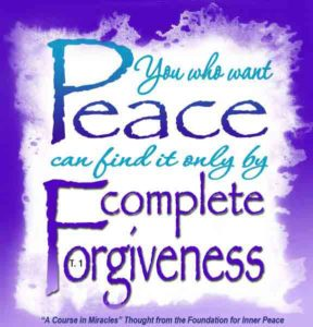 """graphic (ACIM Weekly Thought): """"You who want peace can find it only by complete forgiveness."""" T-1.VI.1:1"""