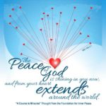 "graphic (ACIM Weekly Thought): ""The peace of God is shining in you now, and from your heart extends around the world."" W-p1.188:3:1"