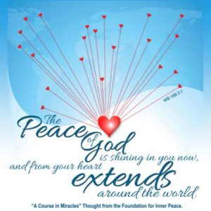 """graphic (ACIM Weekly Thought): """"The peace of God is shining in you now, and from your heart extends around the world."""" W-p1.188:3:1"""