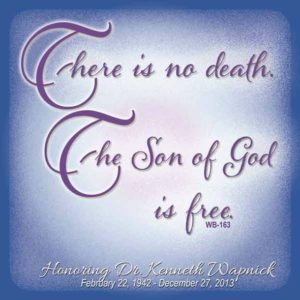 """graphic (ACIM Weekly Thought): """"There is no death. The Son of God is Free."""" W-pI.163 Honoring Dr. Kenneth Wapnick - February 22, 1942 - December 27, 2013"""