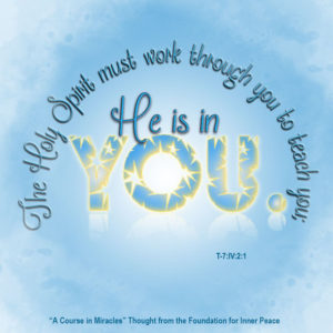 """graphic (ACIM Weekly Thought): """"The Holy Spirit must work through you to teach you He is in you."""" T-7.IV.2:1"""