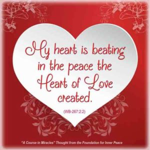 """graphic (ACIM Weekly Thought): """"Father, my heart is beating in the peace the Heart of Love created. W-pII.267.2:2"""