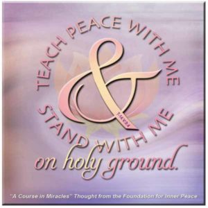 """graphic (ACIM Weekly Thought): """"Teach peace with me, and stand with me on holy ground."""" T-14.V.9:5"""