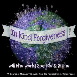 """graphic (ACIM Weekly Thought): """"In kind forgiveness will the world sparkle and shine, and everything you once thought sinful now will be reinterpreted as part of Heaven."""" T-23.In.6:4"""