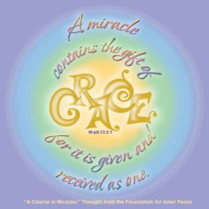"""graphic (ACIM Weekly Thought): """"A miracle contains the gift of grace, for it is given and received as one."""" W-pII.13.2:1"""