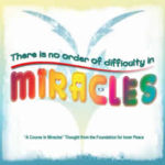 "graphic (ACIM Weekly Thought): ""There is no order of difficulty in miracles. "" T-1.I.1:1"