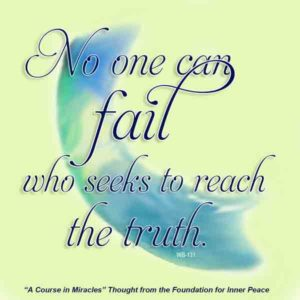 """graphic (ACIM Weekly Thought): """"No one can fail who seeks to reach the truth."""" W-pI.131"""