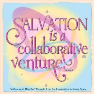 """graphic (Weekly Thought): """"Salvation is a collaborative venture."""" T-4.VI.8:2"""